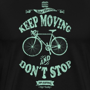 KEEP MOVING AND DON´T STOP - Camiseta premium hombre