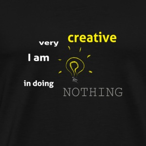 I am very creative in doing nothing - Men's Premium T-Shirt