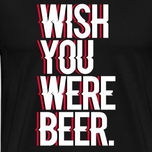 Wish you were bière - T-shirt Premium Homme
