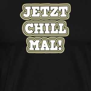 Now chill times - Men's Premium T-Shirt