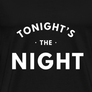 Tonight's the night - Men's Premium T-Shirt