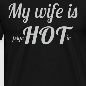 My wife is Psychotic love shirt - Men's Premium T-Shirt