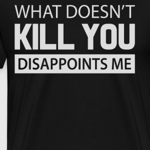 What doesn't kill you disappoints me shirt - Men's Premium T-Shirt