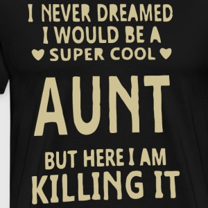 I never dreamed i would be a super cool Aunt shirt - Men's Premium T-Shirt
