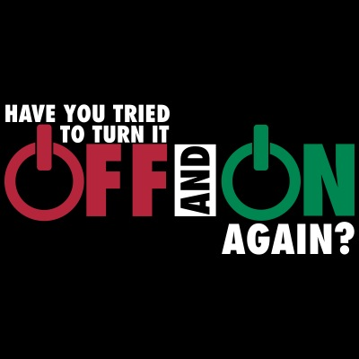 Have you tried to turn if off and on again?
