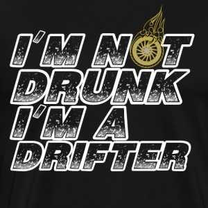 I'm not drunk I'ma drifter gift - Men's Premium T-Shirt