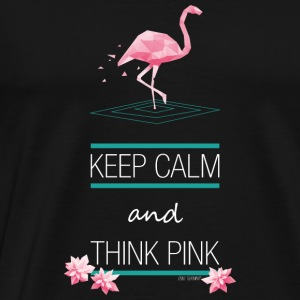 KEEP CALM AND THINK PINK ~ FLAMINGO STYLE © - Männer Premium T-Shirt