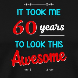 It took me 60 years to look this awesome - Men's Premium T-Shirt