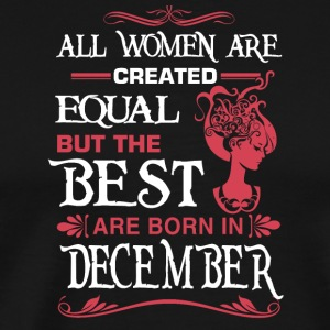 The Best Woman Are Born In DECEMBER - Men's Premium T-Shirt