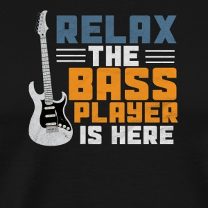 Relax the bass player is there / bassist / bass player - Men's Premium T-Shirt