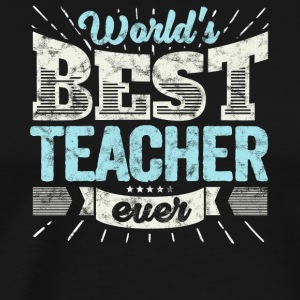 TOP Teacher: Worlds Best Teacher Ever - Men's Premium T-Shirt