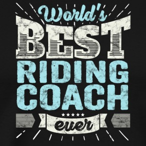 TOP Reittrainer: Best Riding Coach Ever - Männer Premium T-Shirt