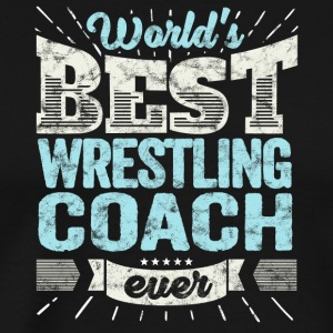 TOP Wrestling Coach: Best Wrestling Coach Ever - Premium-T-shirt herr