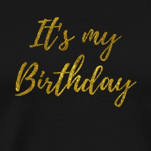 It s my birthday gold - Men's Premium T-Shirt