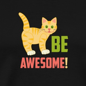 Være awesome CAT - Herre premium T-shirt