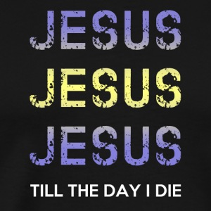 Jesus Till The Day I The Christians T-Shir Savior - Men's Premium T-Shirt