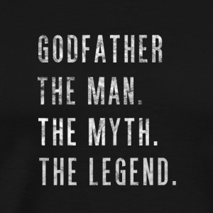 Godfather. The Man Then Myth The Legend Gift - Men's Premium T-Shirt