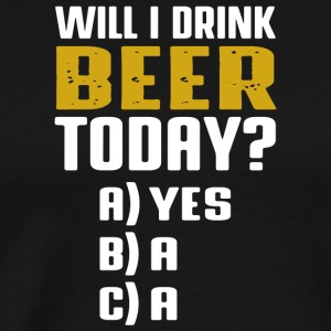 I'll Drink Beer Today Shirt Group - Men's Premium T-Shirt
