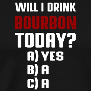 I'm going to drink today whiskey bourbon shirt - Men's Premium T-Shirt