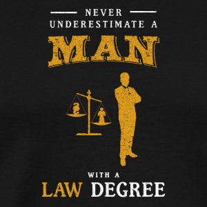 Never Underestimate A Man with a Law Degree Shirt - Men's Premium T-Shirt
