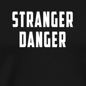 Danger foreigner funny gift strange unknown - Men's Premium T-Shirt