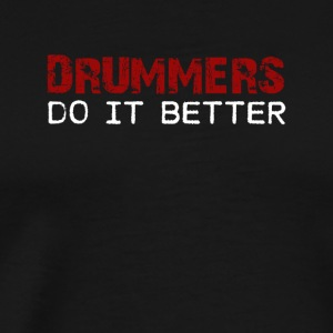 Drummer make it better! Drums Drummer's Gift! - Men's Premium T-Shirt