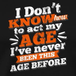 Distressed - How to behave at my age? - Men's Premium T-Shirt