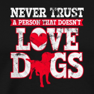 Do not trust anyone who does not love dogs - Men's Premium T-Shirt