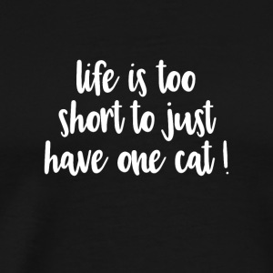 LIFE IS TO SHORT TO JUST HAVE ONE CAT T SHIRT - Männer Premium T-Shirt