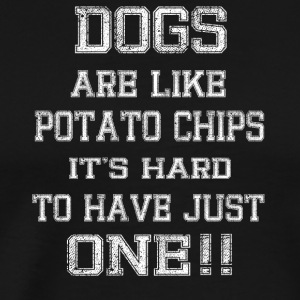 DOGS ARE LIKE POTATO CHIPS ITS HARD TO HAVE JUST - Men's Premium T-Shirt