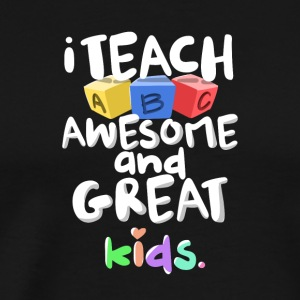 I Teach Awesome Great Kids ABC Teachers Gift - Men's Premium T-Shirt