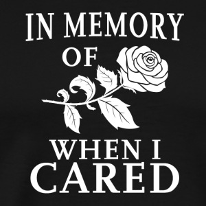 In Memory Of When I Cared - Männer Premium T-Shirt
