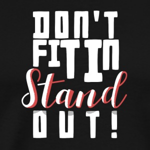Passa inte i STAND OUT Inspirational Life Quote - Premium-T-shirt herr