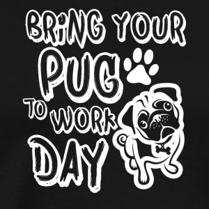 bring your pug to work day - Men's Premium T-Shirt