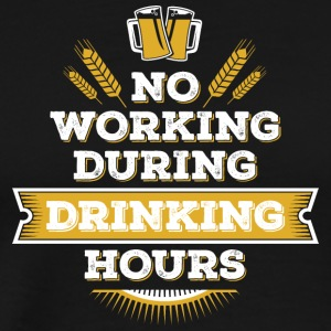 no working during drinking hour Freizeit Bierpause - Männer Premium T-Shirt