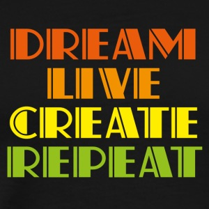 dream live create repeat - Männer Premium T-Shirt
