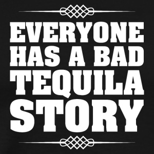 Everyone has a bad Tequila story - Männer Premium T-Shirt