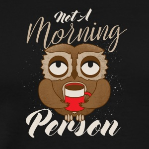 Not a morning Person / Kaffee Eule / Morgenmuffel - Männer Premium T-Shirt