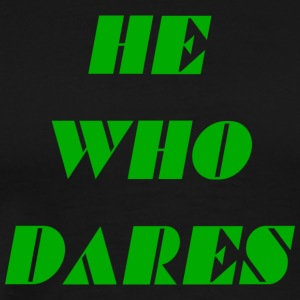 he who dares - Men's Premium T-Shirt