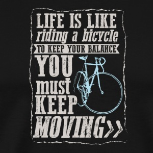 Life like riding bicycle keep balance keep moving - Men's Premium T-Shirt