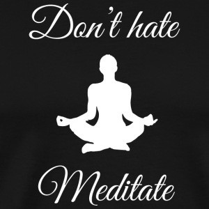 Yoga Shirt - Dont hate meditate - Men's Premium T-Shirt