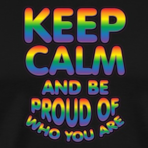 Gay t shirts Keep calm and be proud of who you are - Men's Premium T-Shirt