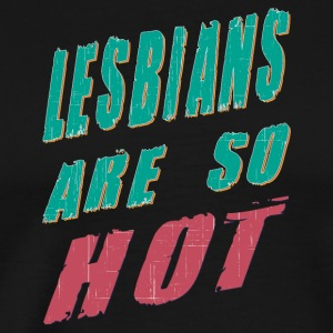 Gay t shirts lesbians are so hot - Men's Premium T-Shirt