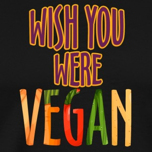 vegan t shirt wish you were vegan - Men's Premium T-Shirt