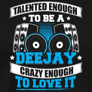 TALENTED ENOUGH TO BE A DJ - Men's Premium T-Shirt
