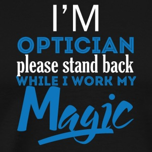 Optiker: I´m Optician. Please Stand Back While I - Männer Premium T-Shirt
