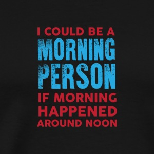 I could be a morning person 01 - Men's Premium T-Shirt