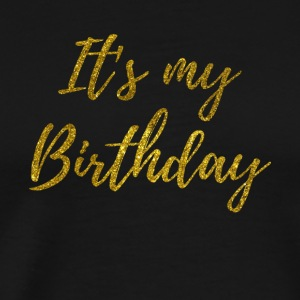 it s my birthday gold - Männer Premium T-Shirt