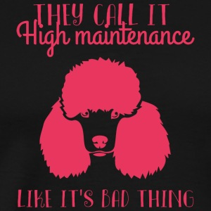 Dog / Poodle: They Call It High Maintenance. Like - Men's Premium T-Shirt