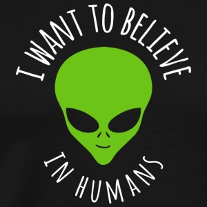 I Want To Believe In Humans Alien 724161 - Männer Premium T-Shirt